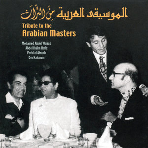 Tribute to the Arabian Masters: Mohamed Abdel Wahab, Abdel Halim Hafiz, Farid Al Atrash, & Om Kalsoum