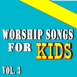Worship Songs for Kids, Vol. 3 (Special Edition)