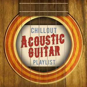 Chillout Acoustic Guitar Playlist