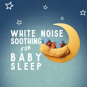 White Noise: Soothing for Baby Sleep