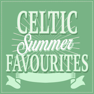Celtic Summer Favourites
