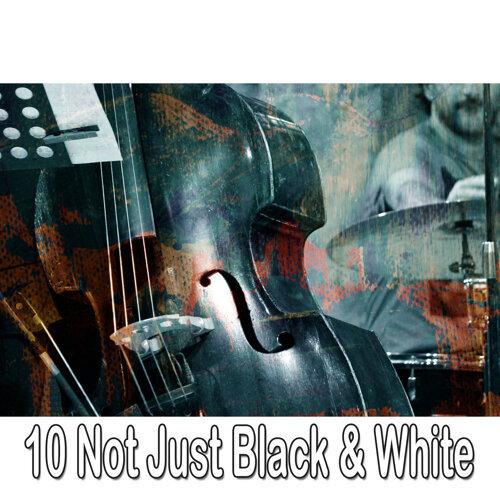 10 Not Just Black & White