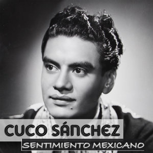 Cuco Sanchez Sentimiento Mexicano