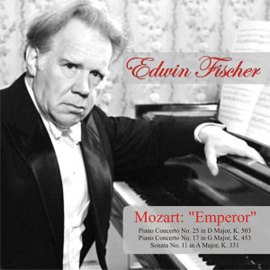 "Mozart: ""Emperor"" Piano Concerto No. 25 in D Major, K. 503 - Piano Concerto No. 17 in G Major, K. 453 - Sonata No. 11 in A Major, K. 331"