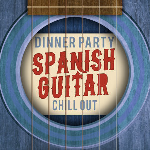 Dinner Party: Spanish Guitar Chill Out