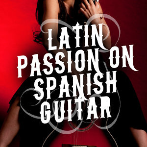 Latin Passion on Spanish Guitar