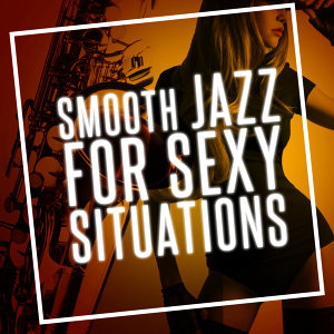 Smooth Jazz for Sexy Situations