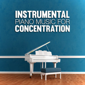 Instrumental Piano Music for Concentration