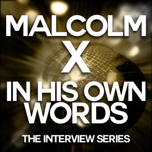 Malcolm X - In His Own Words