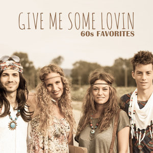 Give Me Some Lovin - 60s Favorites