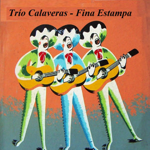 Trío Calaveras - Fina Estampa