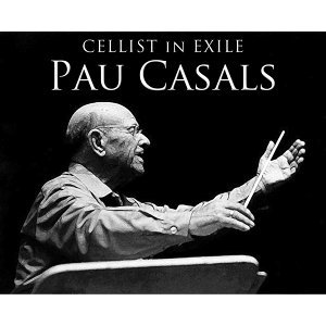 Cellist in Exile, Pau Casals