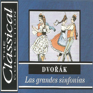 The Classical Collection - Dvořák - Las grandes sinfonías