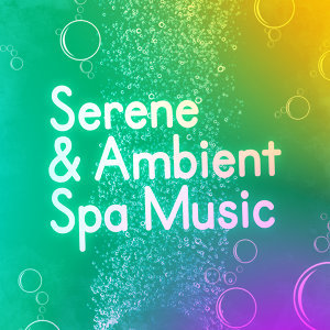 Serene & Ambient Spa Music