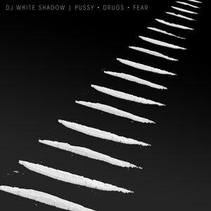 Pussy. Drugs. Fear