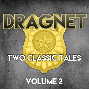 Dragnet - Two Classic Tales, Vol. 2