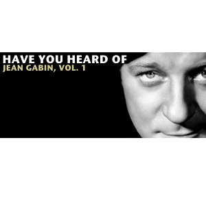 Have You Heard Of Jean Gabin, Vol. 1
