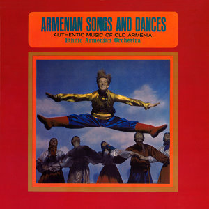 Armenian Songs and Dances (Authenric Music of Old Armenia)
