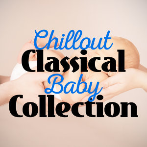 Chillout Classical Baby Collection