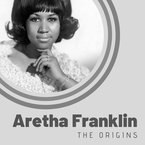The Origins of Aretha Franklin