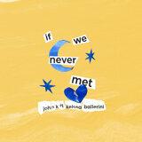 if we never met