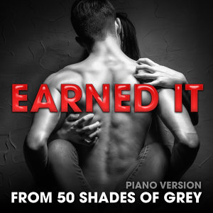 "Earned It (From ""50 Shades of Grey"") [Piano Version]"