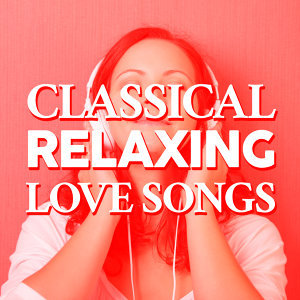 Classical Relaxing Love Songs