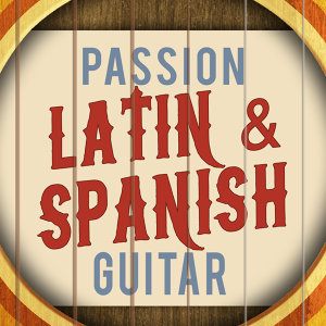 Passion: Latin & Spanish Guitar