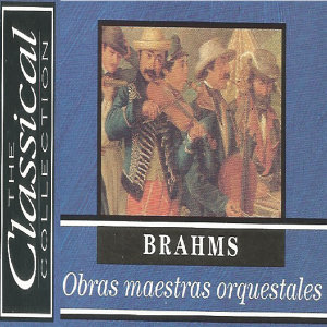 The Classical Colletion - Brahms - Obras maestras orquestrales