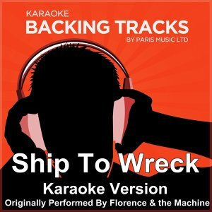Ship To Wreck (Originally Performed By Florence & the Machine) [Karaoke Version]