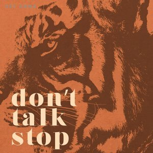 Don't Talk Stop