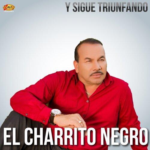El Charrito Negro Y Sigue Triunfando Kkbox