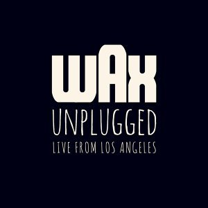 Wax Unplugged (Live from Los Angeles)