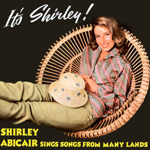 It's Shirley! Shirley Abicair Sings Songs from Many Lands