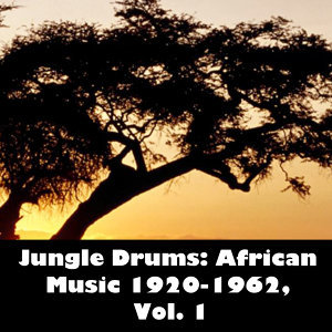 Jungle Drums: African Music 1920-1962, Vol. 1