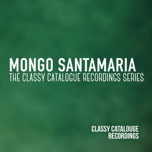 Mongo Santamaria - The Classy Catalogue Recordings Series