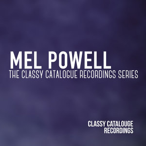 Mel Powell - The Classy Catalogue Recordings Series