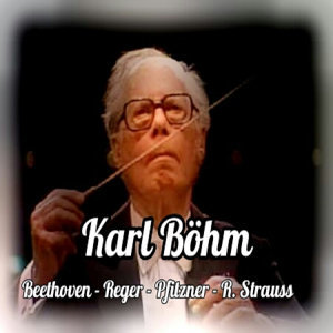 Karl Böhm, Beethoven-Reger-Pfitzner-R.Strauss