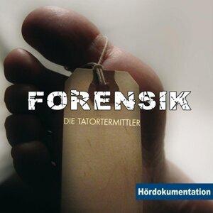 Forensik - Die Tatortermittler - Hördokumentation