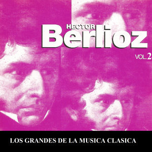 Los Grandes de la Musica Clasica - Hector Berlioz Vol. 2