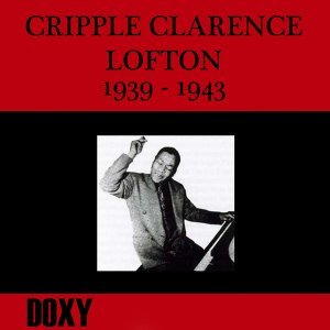 Cripple Clarence Lofton 1939-1943 - Doxy Collection, Remastered