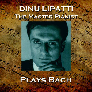 Dinu Lipatti Plays Bach
