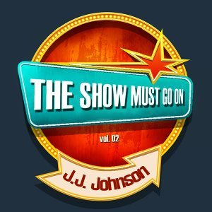 THE SHOW MUST GO ON with J. J. Johnson, Vol. 02