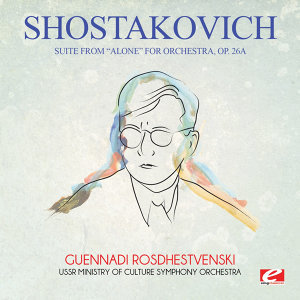 "Shostakovich: Suite from ""Alone"" For Orchestra, Op. 26a (Digitally Remastered)"