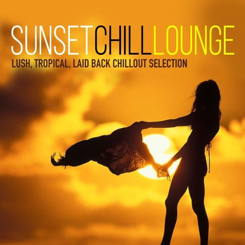 Various Artists Sunset Chill Lounge Lush Tropical Laid Back