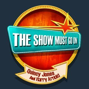 THE SHOW MUST GO ON with Quincy Jones And Harry Arnold