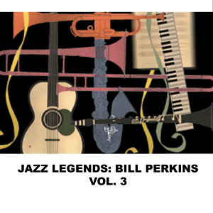 Jazz Legends: Bill Perkins, Vol. 3