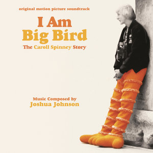 I Am Big Bird: The Caroll Spinney Story - Original Motion Picture Soundtrack