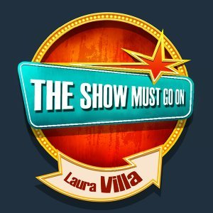 THE SHOW MUST GO ON with Laura Villa