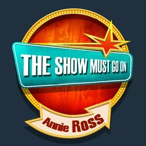 THE SHOW MUST GO ON with Annie Ross